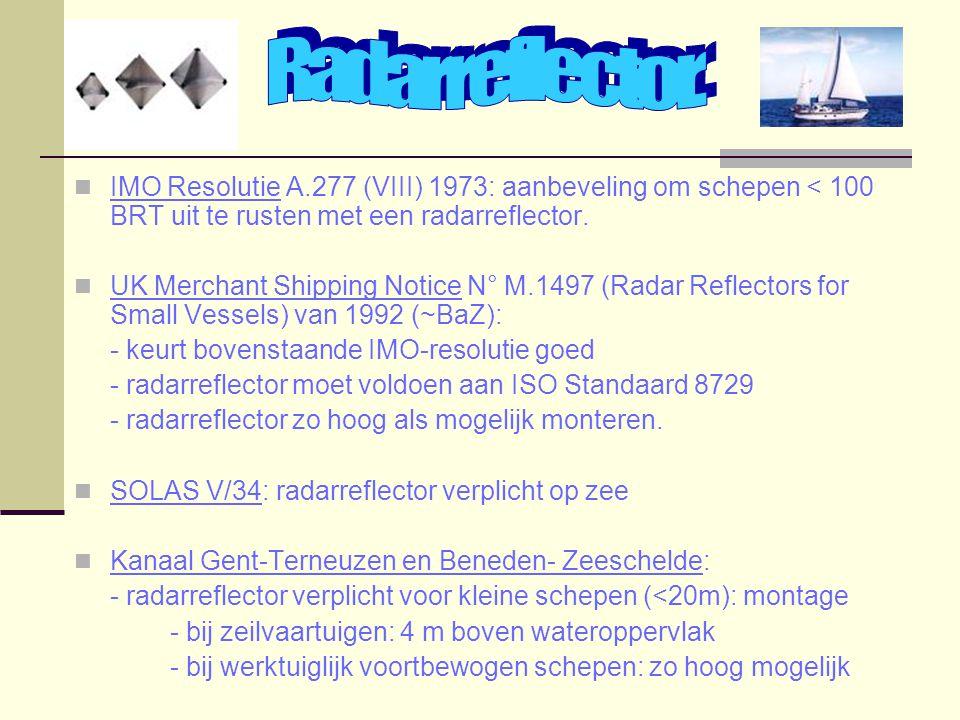Radarreflector. IMO Resolutie A.277 (VIII) 1973: aanbeveling om schepen < 100 BRT uit te rusten met een radarreflector.