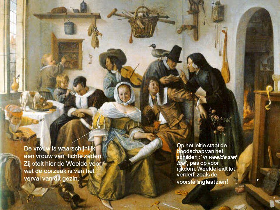 Op het leitje staat de boodschap van het schilderij: 'In weelde siet toe' , pas op voor rijkdom. Weelde leidt tot verderf, zoals de voorstelling laat zien!
