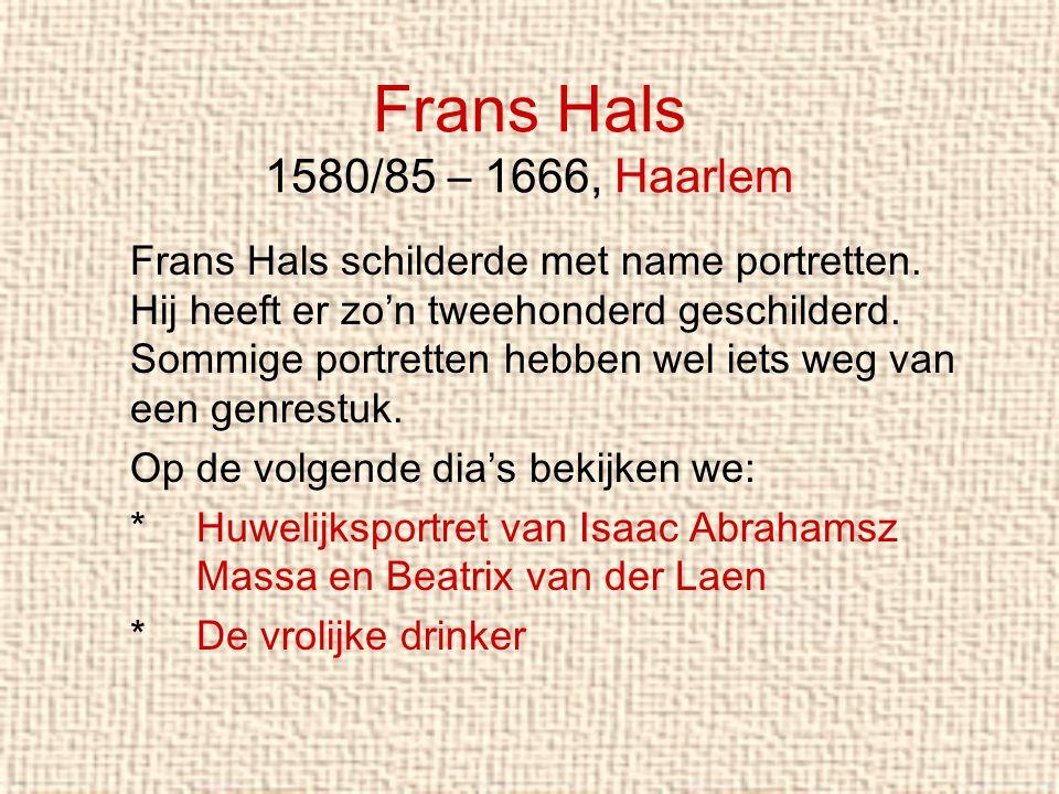 Frans Hals 1580/85 – 1666, Haarlem