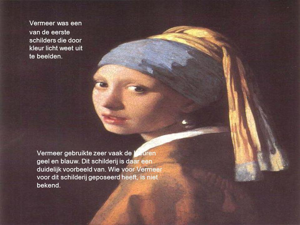 Vermeer was een van de eerste schilders die door kleur licht weet uit te beelden.