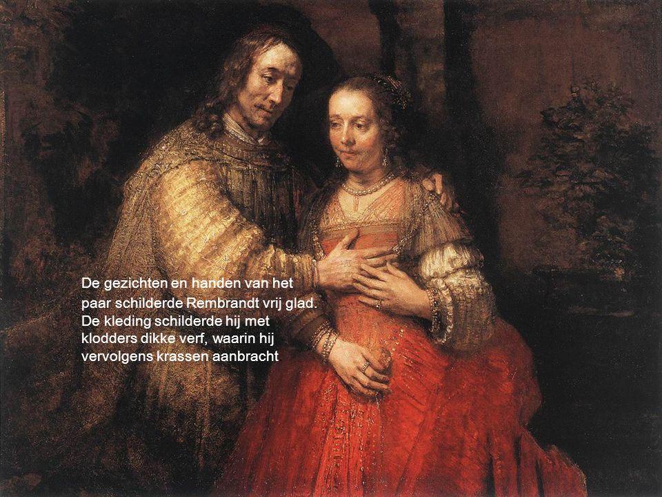 De gezichten en handen van het paar schilderde Rembrandt vrij glad