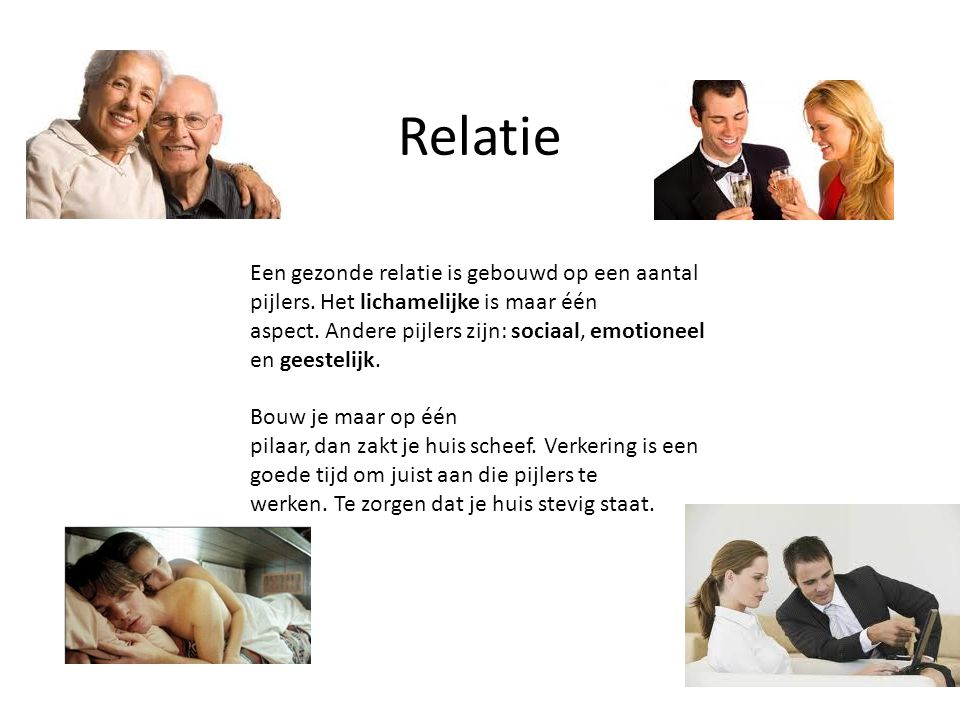 Relatie Een gezonde relatie is gebouwd op een aantal pijlers. Het lichamelijke is maar één.