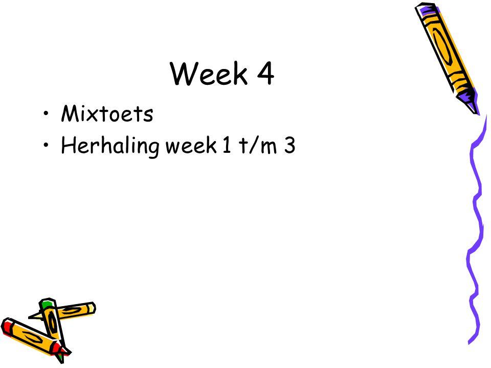 Week 4 Mixtoets Herhaling week 1 t/m 3