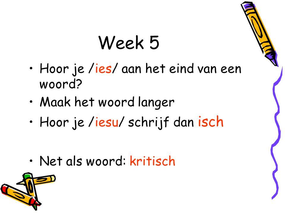Week 5 Hoor je /ies/ aan het eind van een woord Maak het woord langer