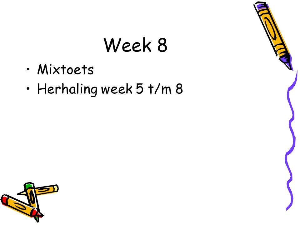 Week 8 Mixtoets Herhaling week 5 t/m 8