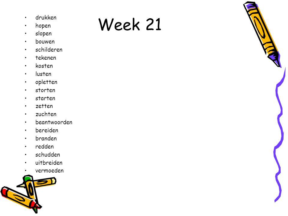 Week 21 drukken hopen slopen bouwen schilderen tekenen kosten lusten