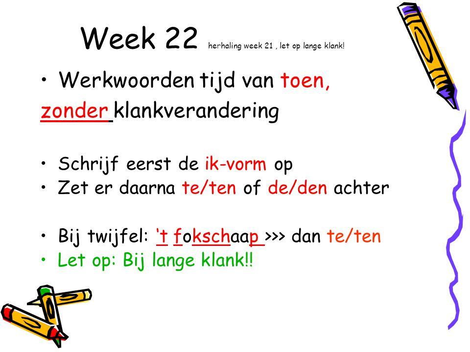 Week 22 herhaling week 21 , let op lange klank!