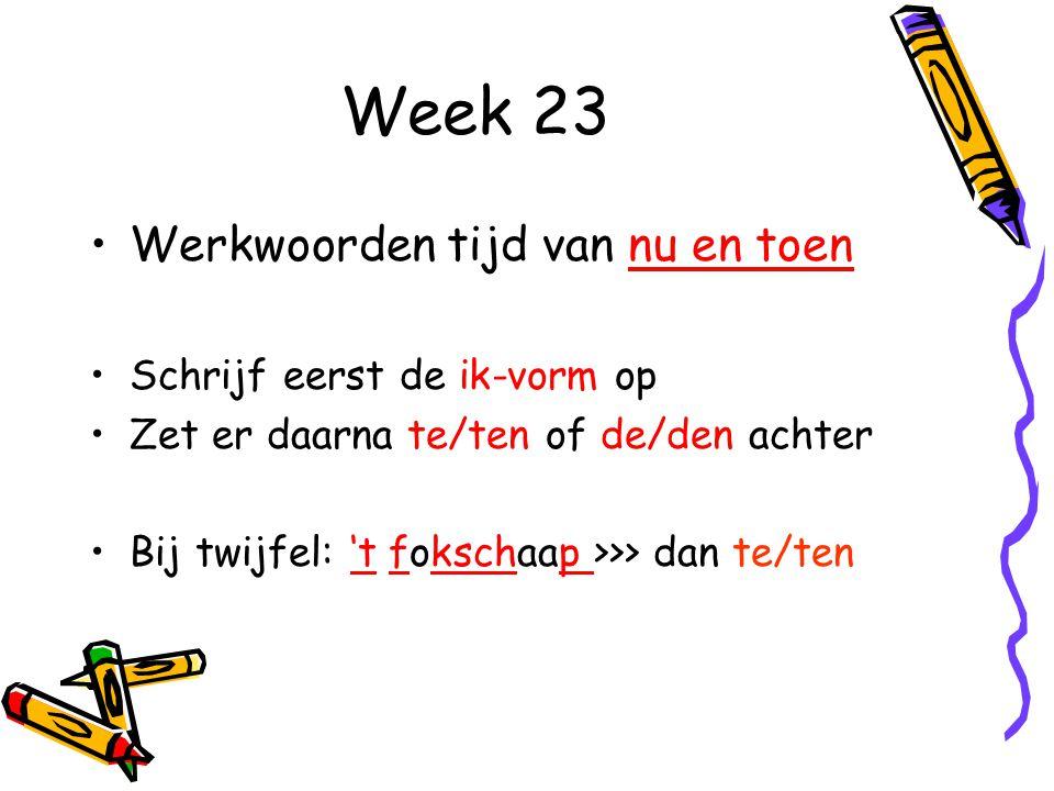 Week 23 Werkwoorden tijd van nu en toen Schrijf eerst de ik-vorm op