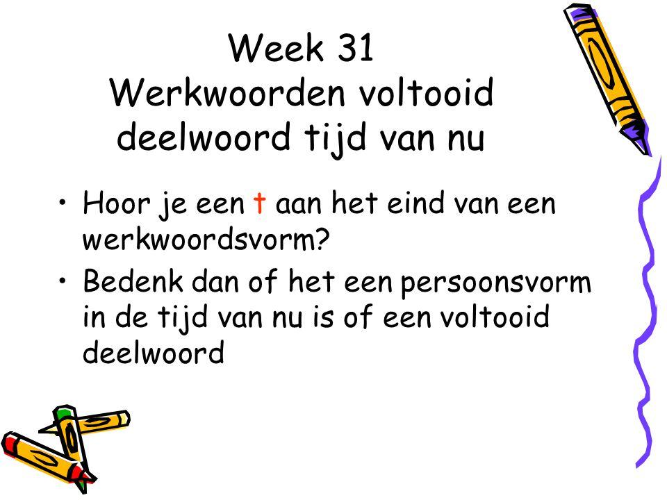 Week 31 Werkwoorden voltooid deelwoord tijd van nu