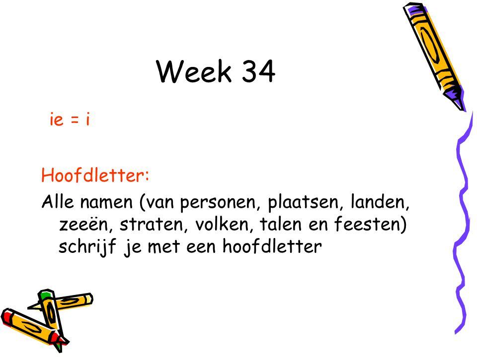 Week 34 ie = i Hoofdletter: