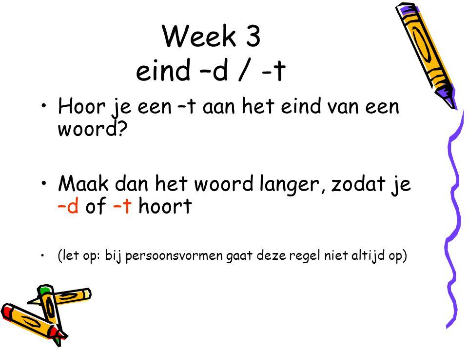 Week 3 eind –d / -t Hoor je een –t aan het eind van een woord