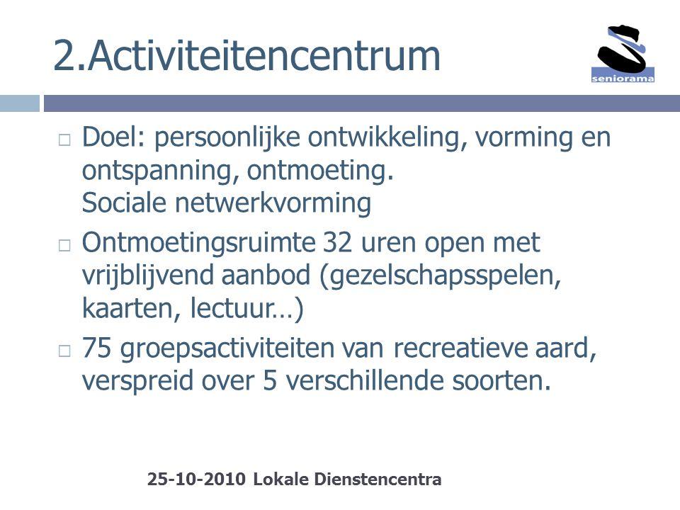 2.Activiteitencentrum Doel: persoonlijke ontwikkeling, vorming en ontspanning, ontmoeting. Sociale netwerkvorming.
