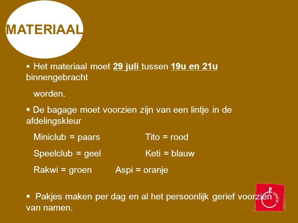 MATERIAAL Het materiaal moet 29 juli tussen 19u en 21u binnengebracht. worden. De bagage moet voorzien zijn van een lintje in de afdelingskleur.
