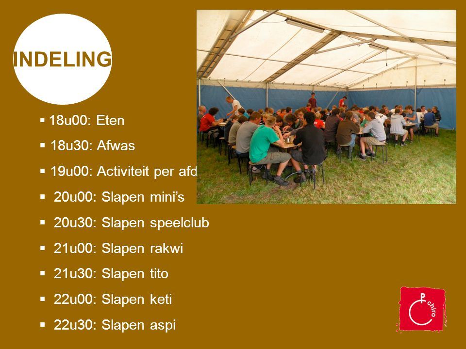 INDELING 18u30: Afwas 19u00: Activiteit per afdeling