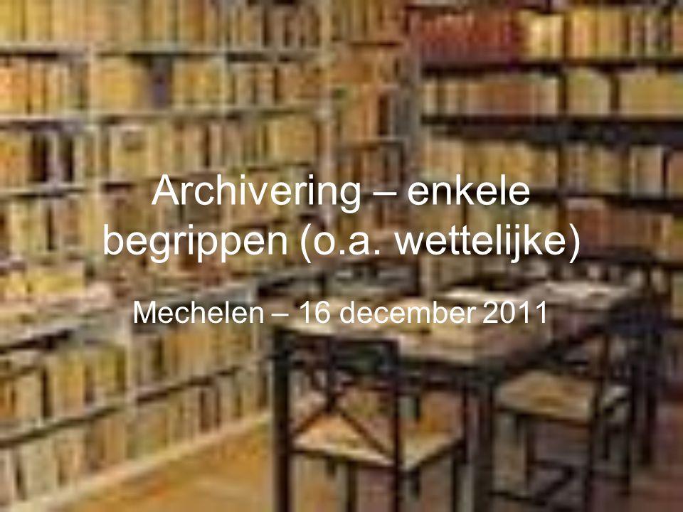 Archivering – enkele begrippen (o.a. wettelijke)