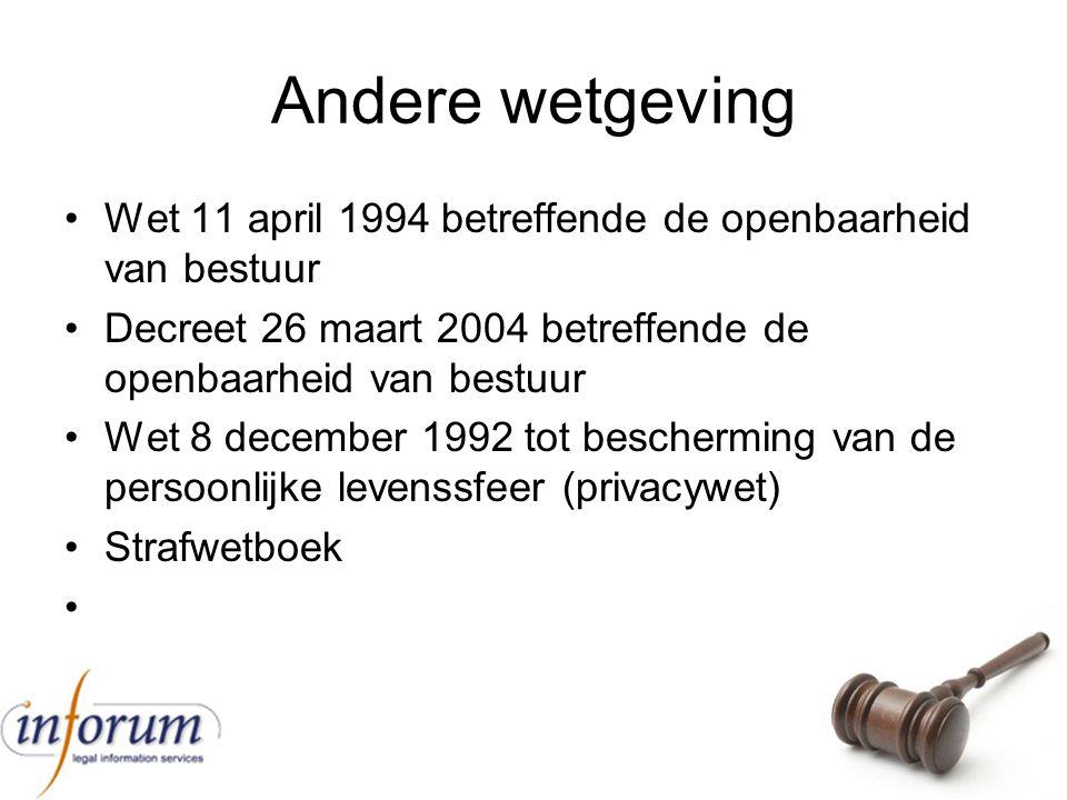 Andere wetgeving Wet 11 april 1994 betreffende de openbaarheid van bestuur. Decreet 26 maart 2004 betreffende de openbaarheid van bestuur.