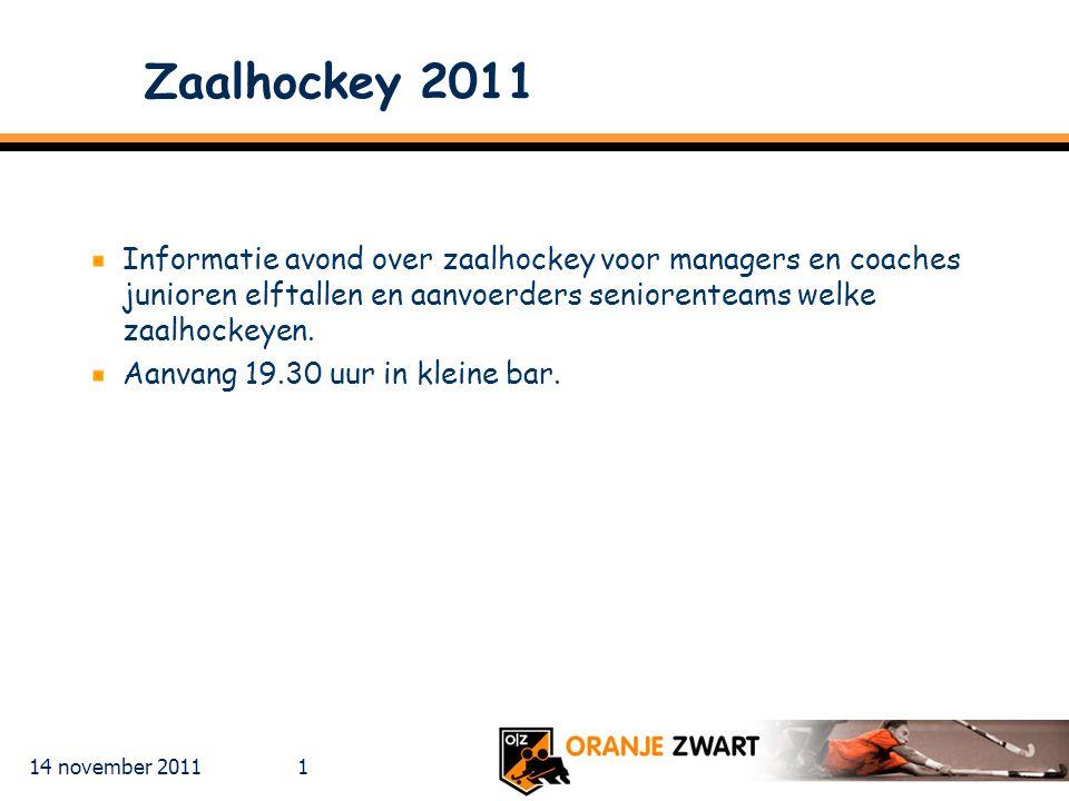 Zaalhockey 2011 Informatie avond over zaalhockey voor managers en coaches junioren elftallen en aanvoerders seniorenteams welke zaalhockeyen.