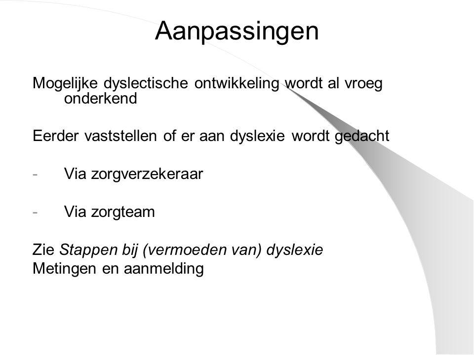 Aanpassingen Mogelijke dyslectische ontwikkeling wordt al vroeg onderkend. Eerder vaststellen of er aan dyslexie wordt gedacht.