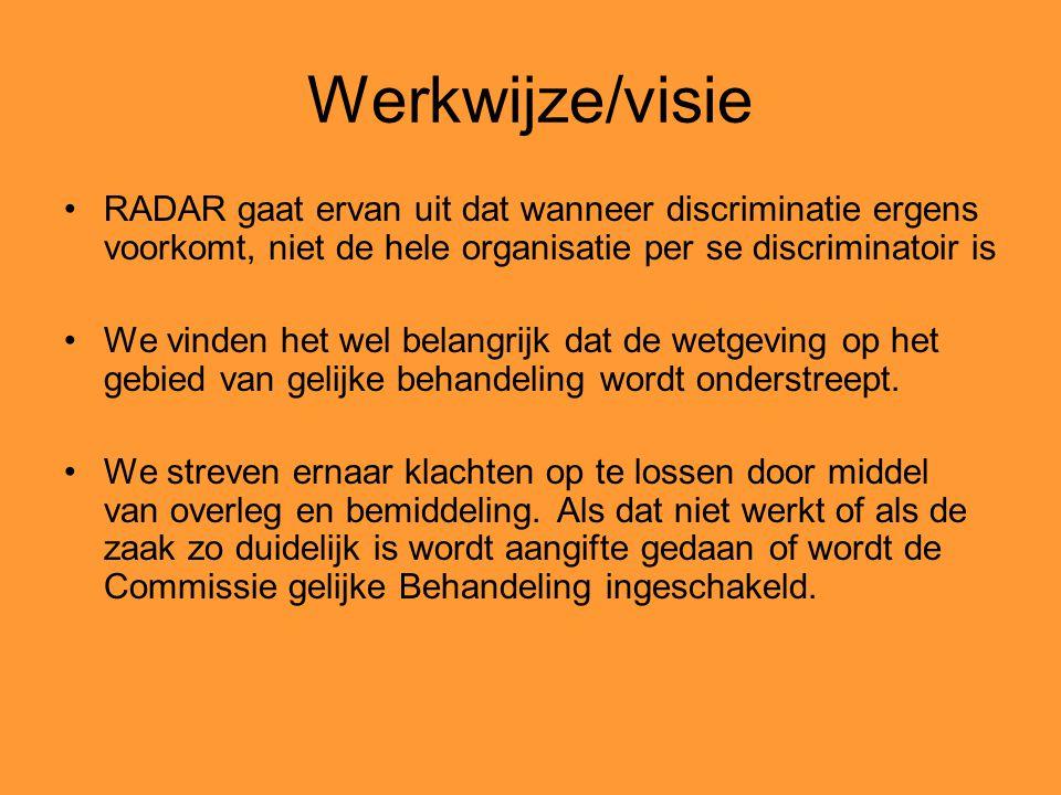 Werkwijze/visie RADAR gaat ervan uit dat wanneer discriminatie ergens voorkomt, niet de hele organisatie per se discriminatoir is.