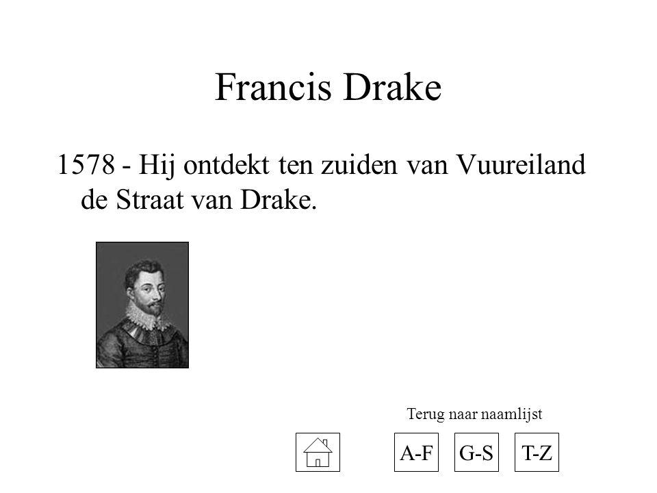 Francis Drake 1578 - Hij ontdekt ten zuiden van Vuureiland de Straat van Drake. Terug naar naamlijst.