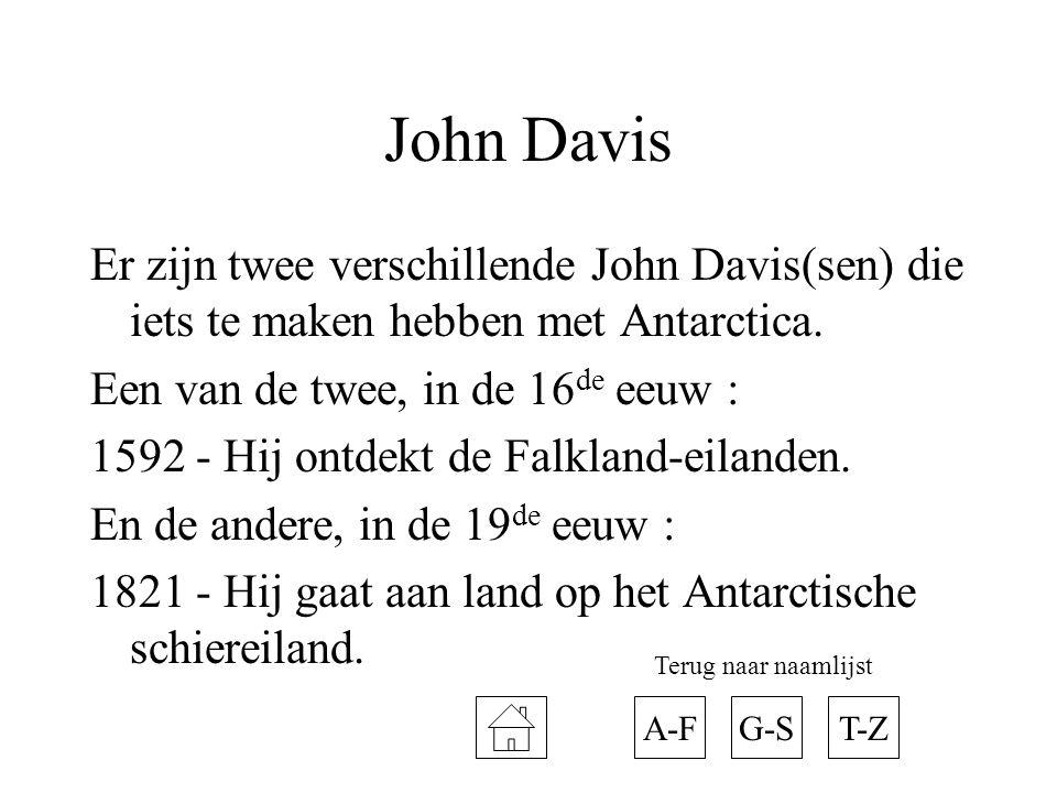 John Davis Er zijn twee verschillende John Davis(sen) die iets te maken hebben met Antarctica. Een van de twee, in de 16de eeuw :