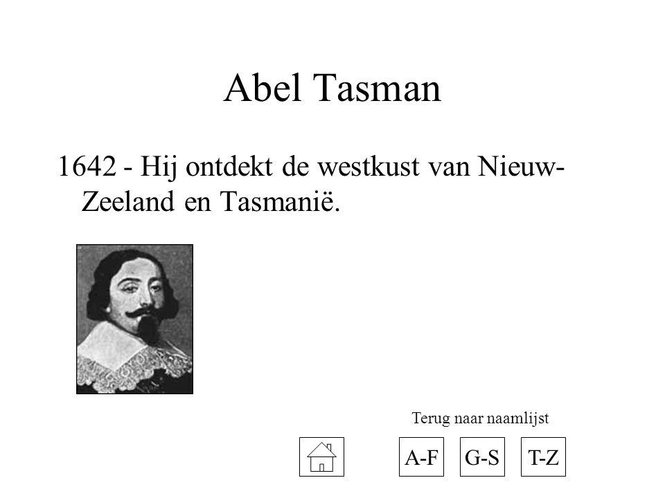 Abel Tasman 1642 - Hij ontdekt de westkust van Nieuw-Zeeland en Tasmanië. Terug naar naamlijst. A-F.