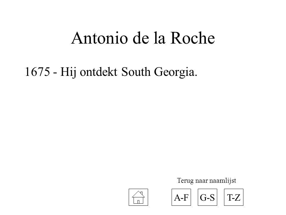 Antonio de la Roche 1675 - Hij ontdekt South Georgia. A-F G-S T-Z