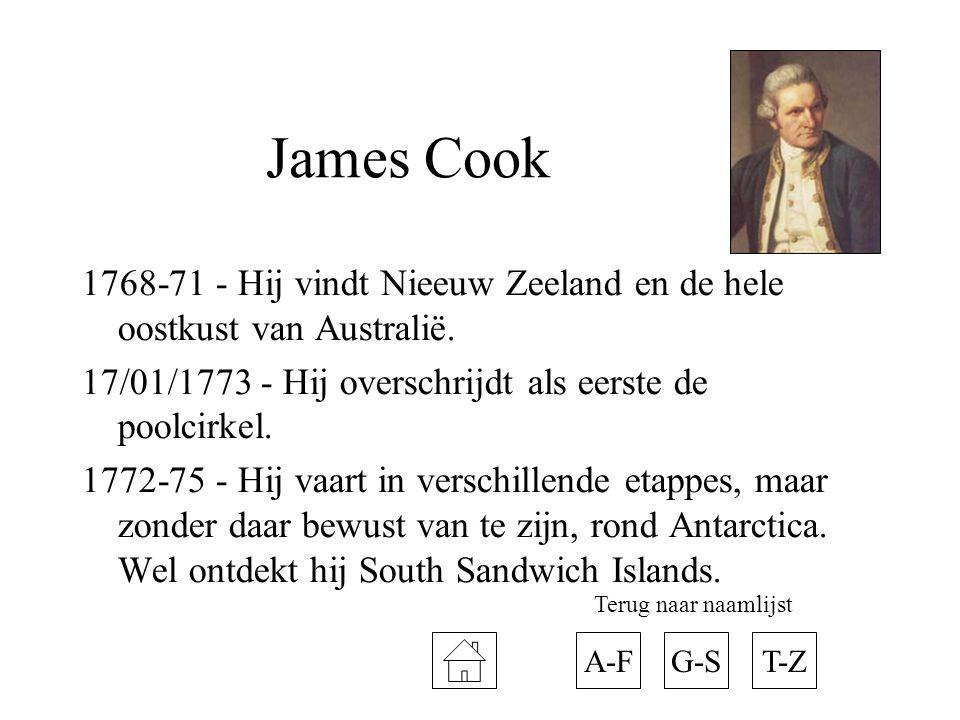 James Cook 1768-71 - Hij vindt Nieeuw Zeeland en de hele oostkust van Australië. 17/01/1773 - Hij overschrijdt als eerste de poolcirkel.