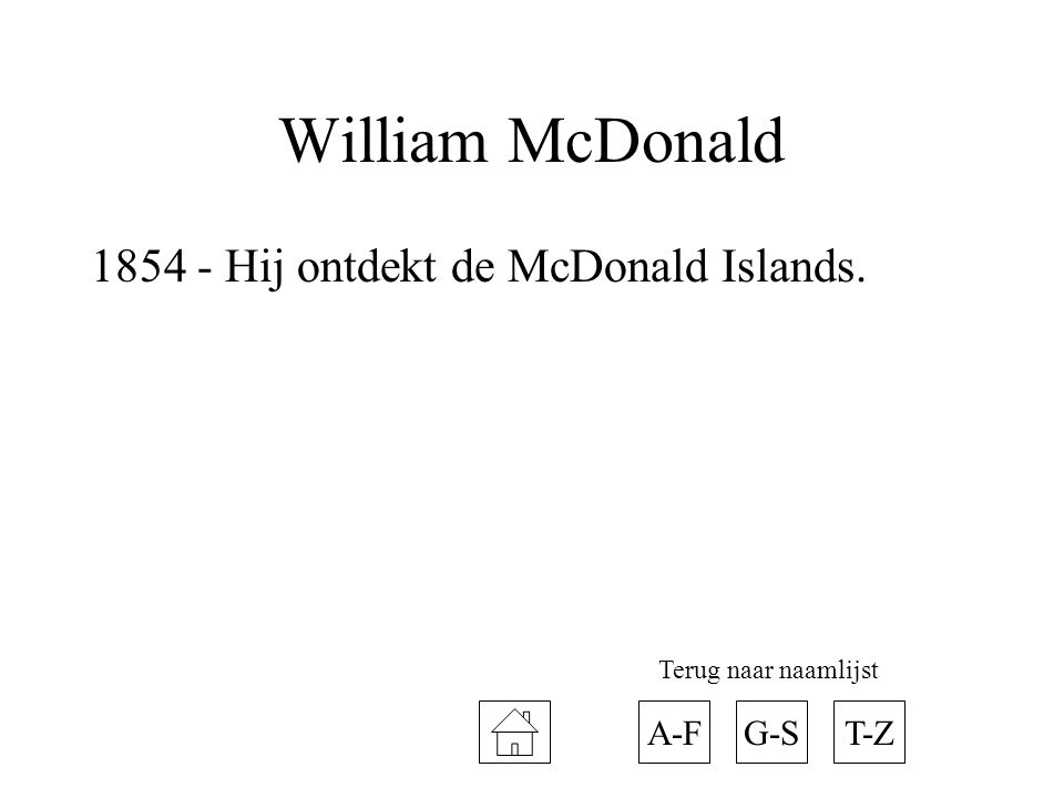 William McDonald Hij ontdekt de McDonald Islands. A-F G-S T-Z