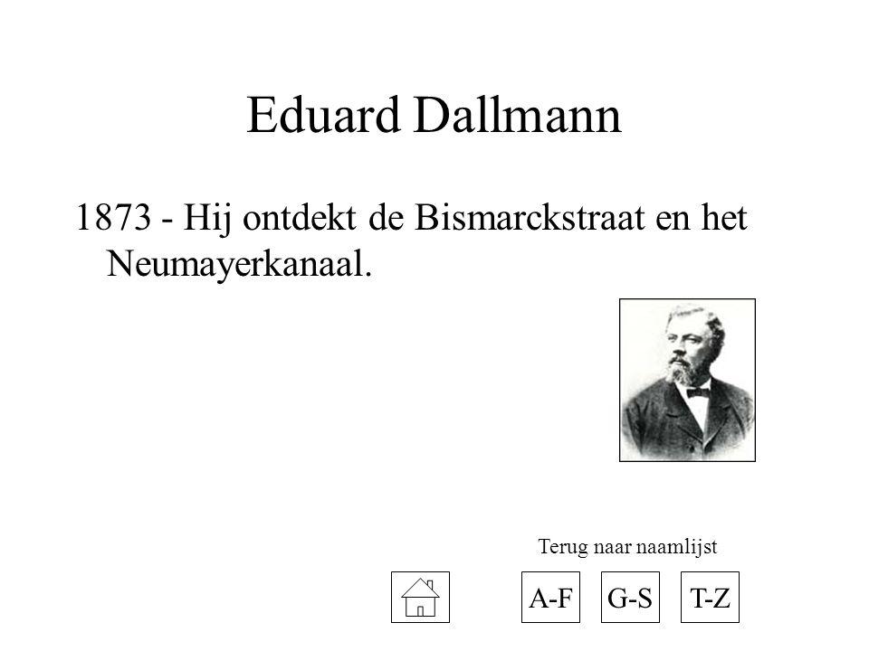 Eduard Dallmann 1873 - Hij ontdekt de Bismarckstraat en het Neumayerkanaal. Terug naar naamlijst. A-F.