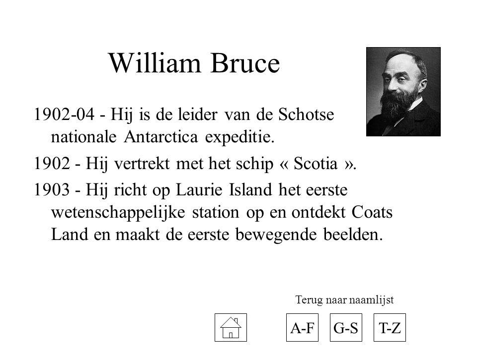 William Bruce 1902-04 - Hij is de leider van de Schotse nationale Antarctica expeditie. 1902 - Hij vertrekt met het schip « Scotia ».