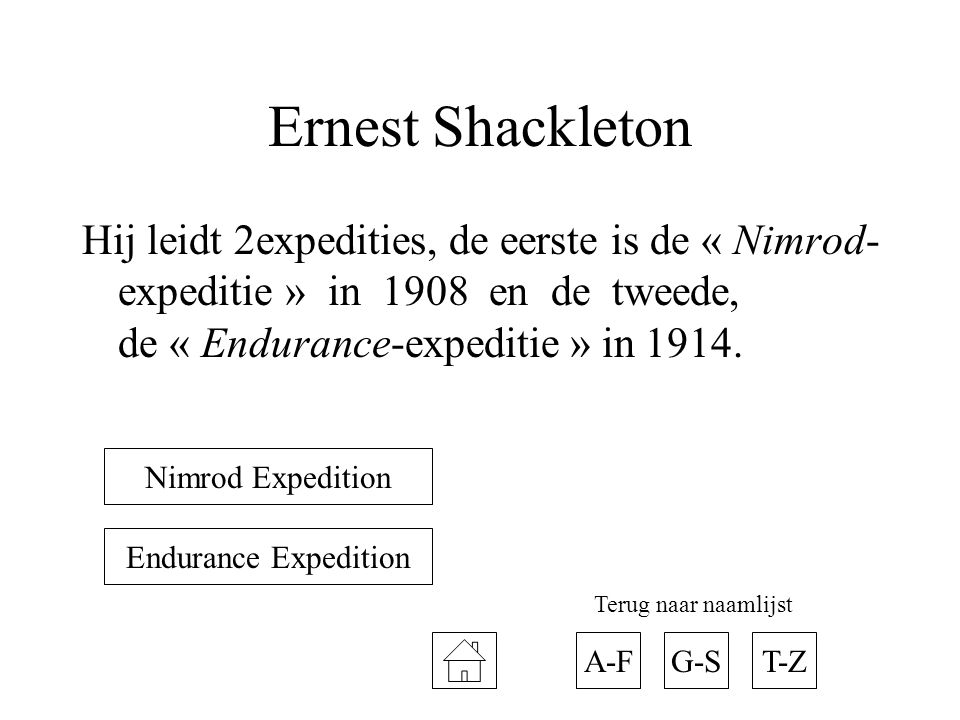 Ernest Shackleton Hij leidt 2expedities, de eerste is de « Nimrod-expeditie » in 1908 en de tweede, de « Endurance-expeditie » in