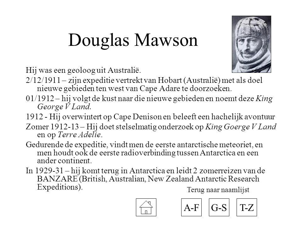 Douglas Mawson A-F G-S T-Z Hij was een geoloog uit Australië.