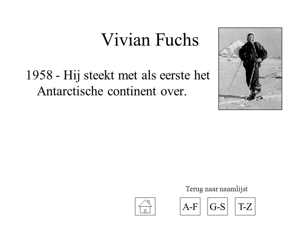Vivian Fuchs 1958 - Hij steekt met als eerste het Antarctische continent over. Terug naar naamlijst.