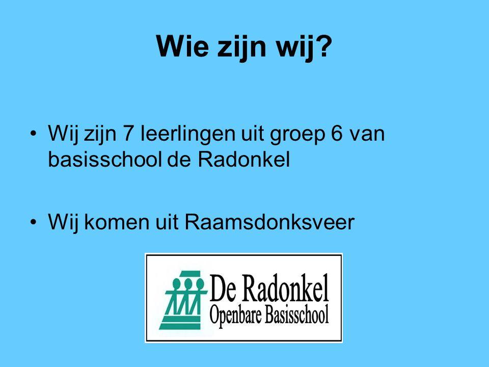 Wie zijn wij. Wij zijn 7 leerlingen uit groep 6 van basisschool de Radonkel.
