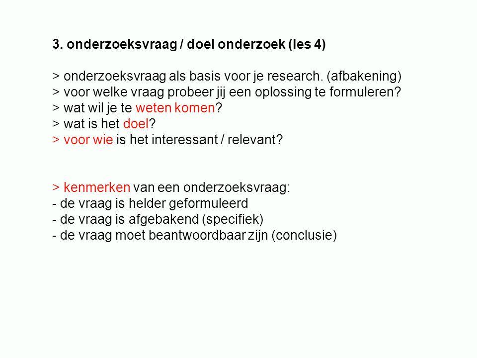 3. onderzoeksvraag / doel onderzoek (les 4)