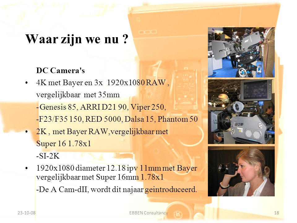 Waar zijn we nu DC Camera s 4K met Bayer en 3x 1920x1080 RAW ,