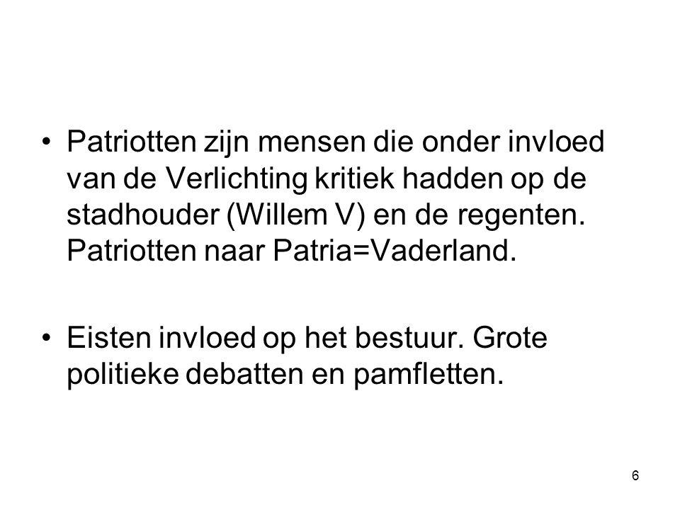 Patriotten zijn mensen die onder invloed van de Verlichting kritiek hadden op de stadhouder (Willem V) en de regenten. Patriotten naar Patria=Vaderland.