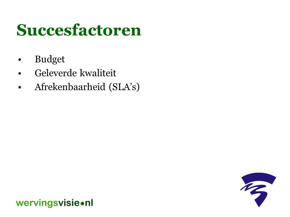 Succesfactoren Budget Geleverde kwaliteit Afrekenbaarheid (SLA's)