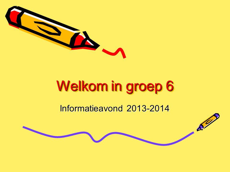 Welkom in groep 6 Informatieavond 2013-2014