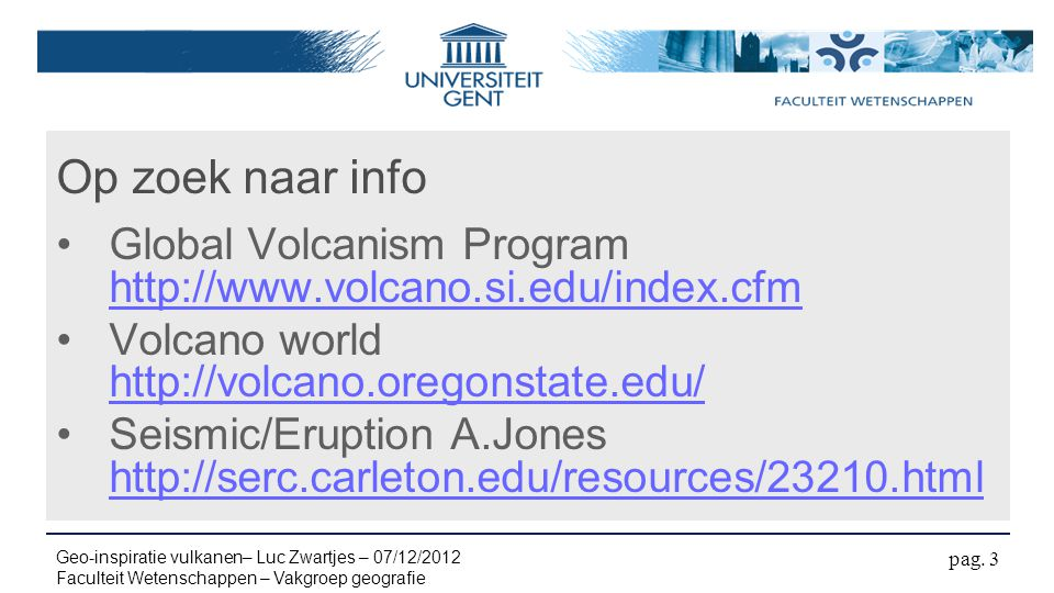 Op zoek naar info Global Volcanism Program http://www.volcano.si.edu/index.cfm. Volcano world http://volcano.oregonstate.edu/