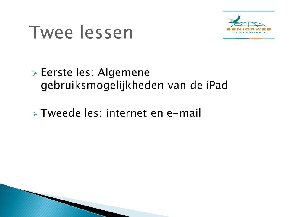 Twee lessen Eerste les: Algemene gebruiksmogelijkheden van de iPad