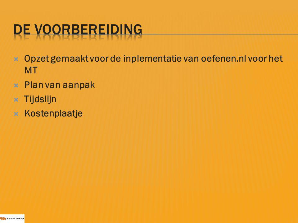 De voorbereiding Opzet gemaakt voor de inplementatie van oefenen.nl voor het MT. Plan van aanpak. Tijdslijn.