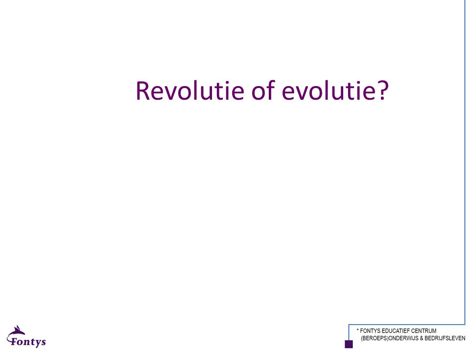 Revolutie of evolutie. Revoluties of evoluties.