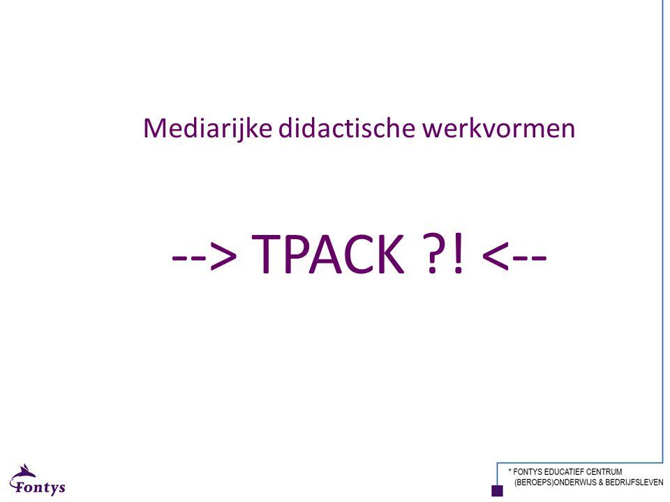 Mediarijke didactische werkvormen --> TPACK ! <--