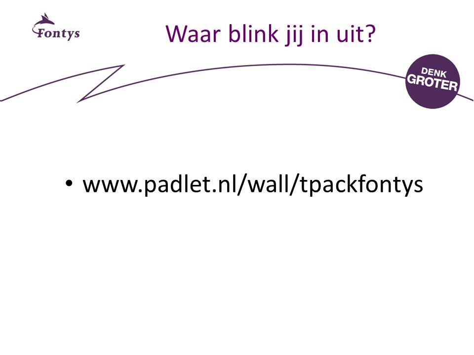 Waar blink jij in uit www.padlet.nl/wall/tpackfontys