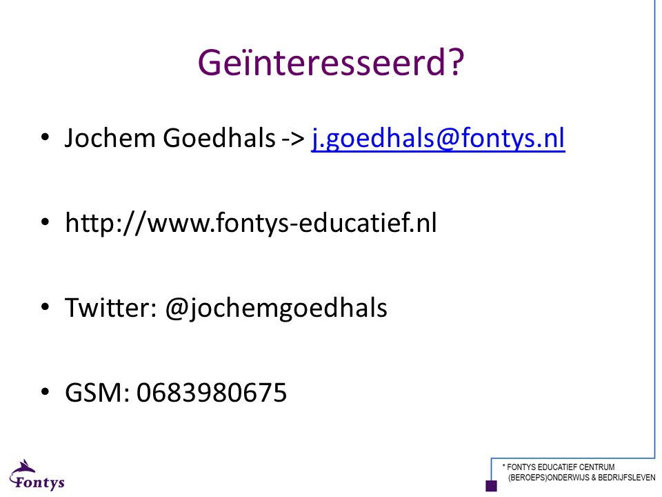 Geïnteresseerd Jochem Goedhals -> j.goedhals@fontys.nl