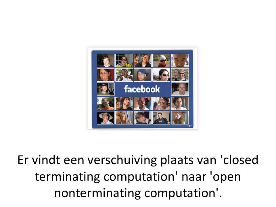 Er vindt een verschuiving plaats van closed terminating computation naar open nonterminating computation .