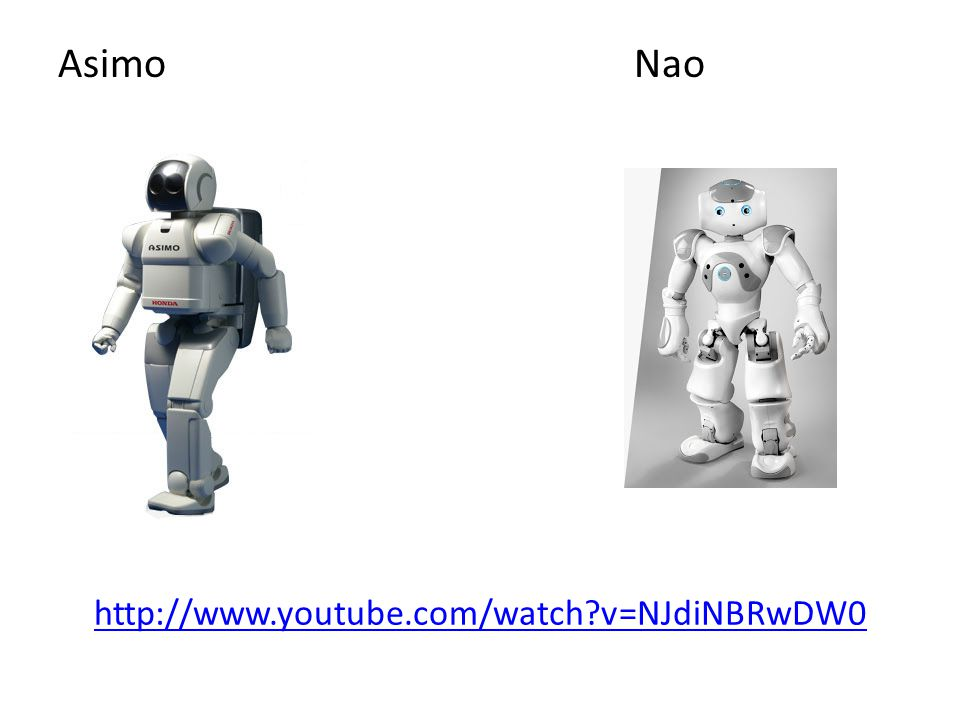 Asimo Nao http://www.youtube.com/watch v=NJdiNBRwDW0