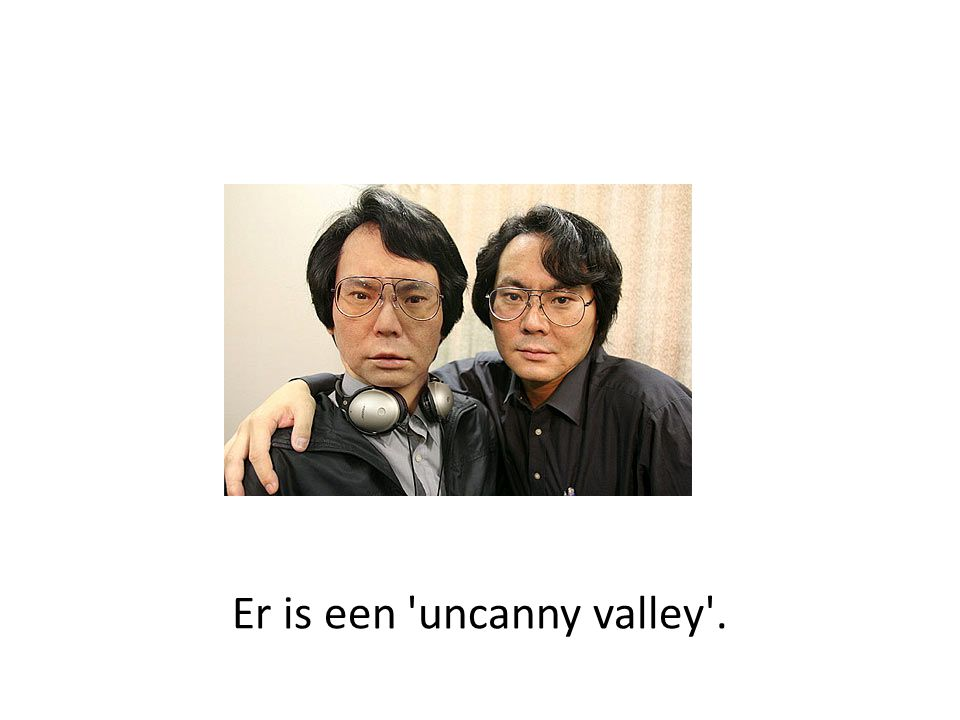 Er is een uncanny valley .